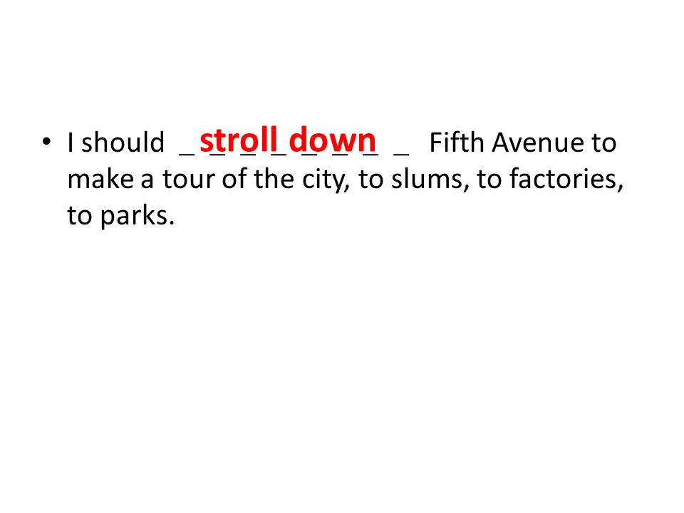 I should ________ Fifth Avenue to make a tour of the city, to slums, to factories, to parks.