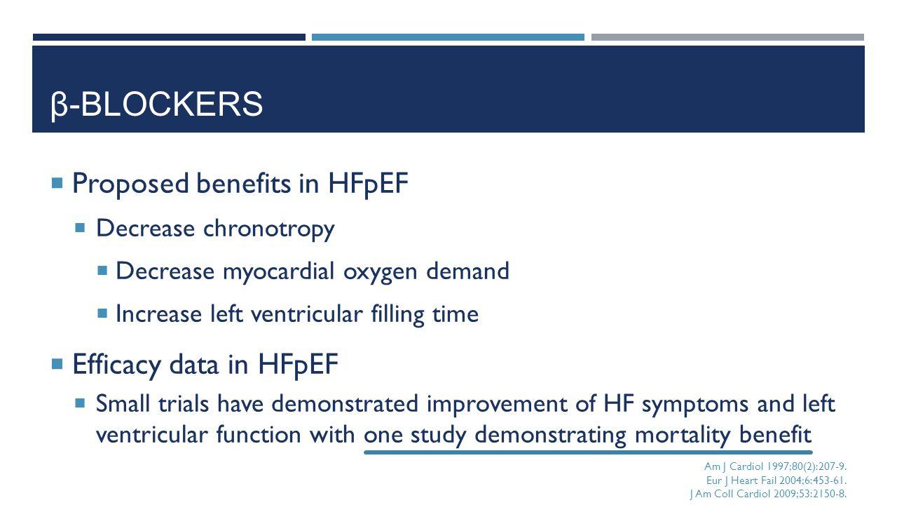 β-BLOCKERS  Proposed benefits in HFpEF  Decrease chronotropy  Decrease myocardial oxygen demand  Increase left ventricular filling time  Efficacy