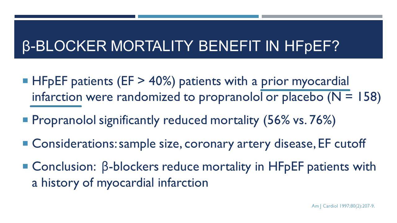 β-BLOCKER MORTALITY BENEFIT IN HFpEF?  HFpEF patients (EF > 40%) patients with a prior myocardial infarction were randomized to propranolol or placeb