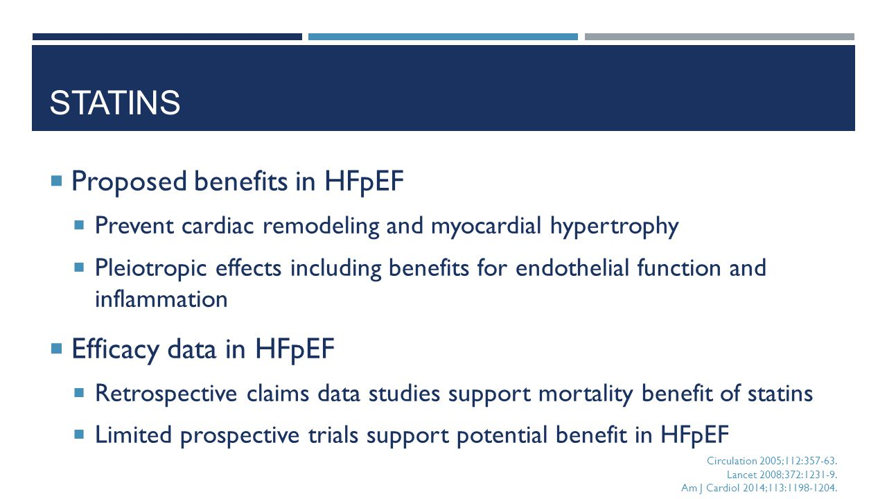 STATINS  Proposed benefits in HFpEF  Prevent cardiac remodeling and myocardial hypertrophy  Pleiotropic effects including benefits for endothelial
