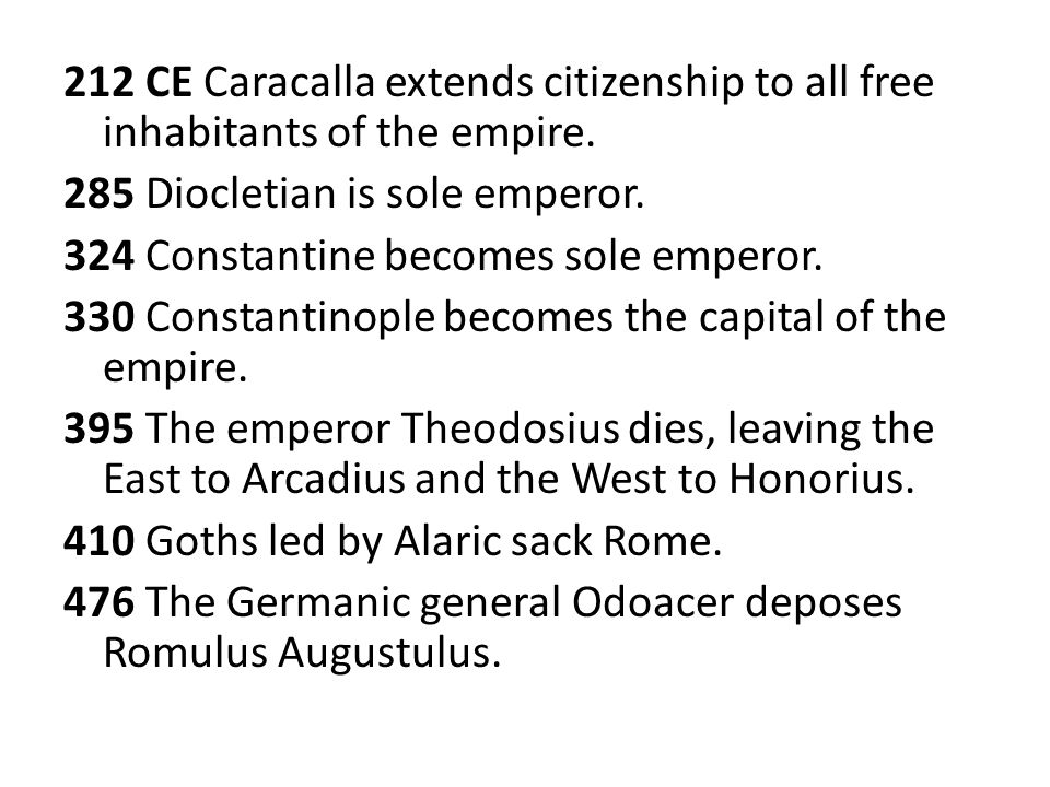 212 CE Caracalla extends citizenship to all free inhabitants of the empire. 285 Diocletian is sole emperor. 324 Constantine becomes sole emperor. 330