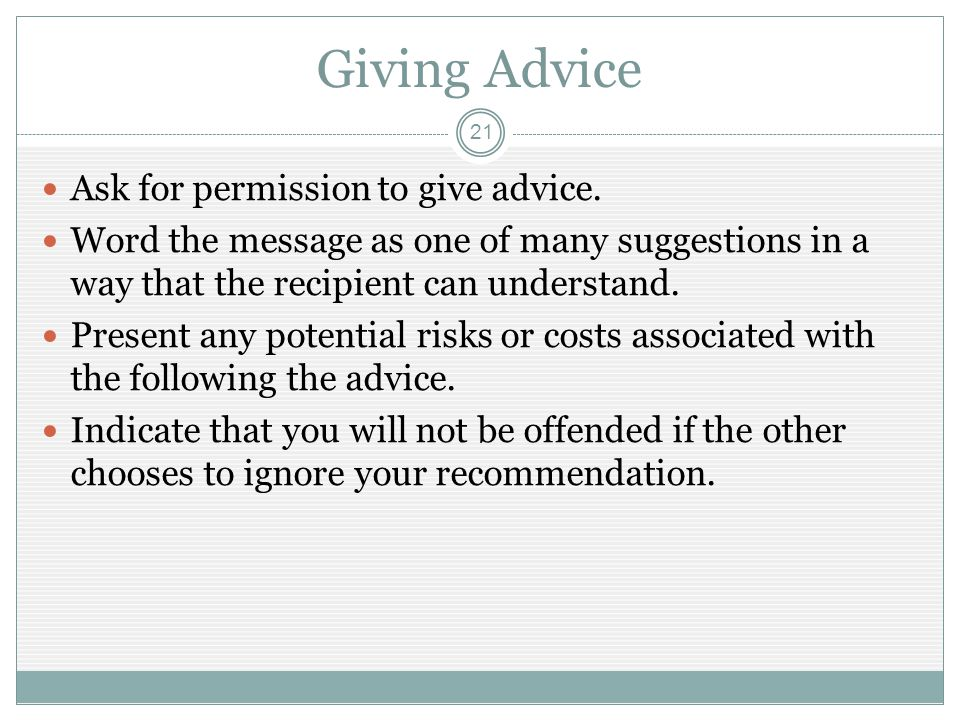 Giving Advice 21 Ask for permission to give advice.