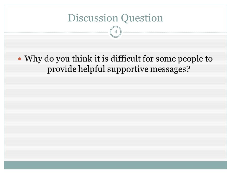 Discussion Question 4 Why do you think it is difficult for some people to provide helpful supportive messages