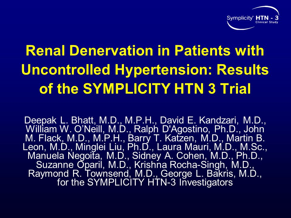 Renal Denervation in Patients with Uncontrolled Hypertension: Results of the SYMPLICITY HTN 3 Trial Deepak L.