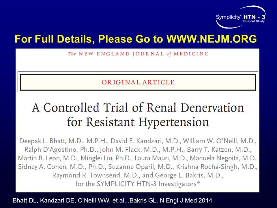 For Full Details, Please Go to WWW.NEJM.ORG Bhatt DL, Kandzari DE, O'Neill WW, et al...Bakris GL. N Engl J Med 2014