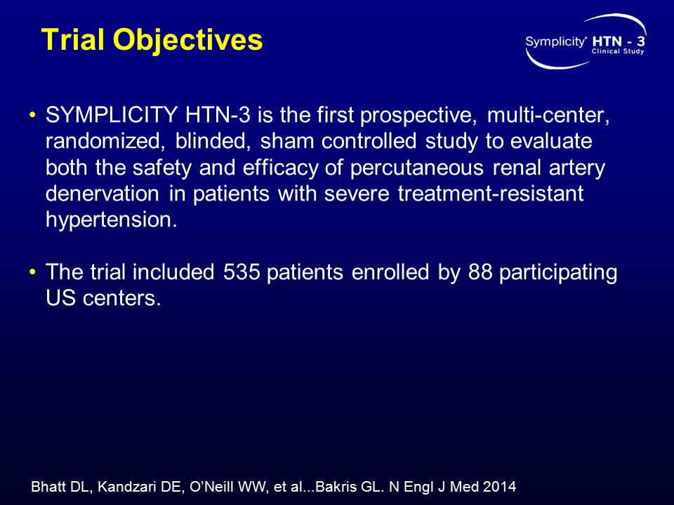 Trial Objectives SYMPLICITY HTN-3 is the first prospective, multi-center, randomized, blinded, sham controlled study to evaluate both the safety and efficacy of percutaneous renal artery denervation in patients with severe treatment-resistant hypertension.