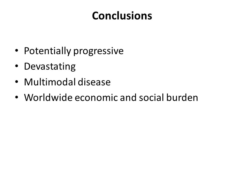 Conclusions Potentially progressive Devastating Multimodal disease Worldwide economic and social burden