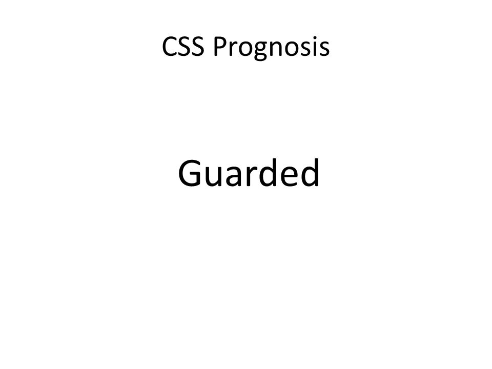 CSS Prognosis Guarded