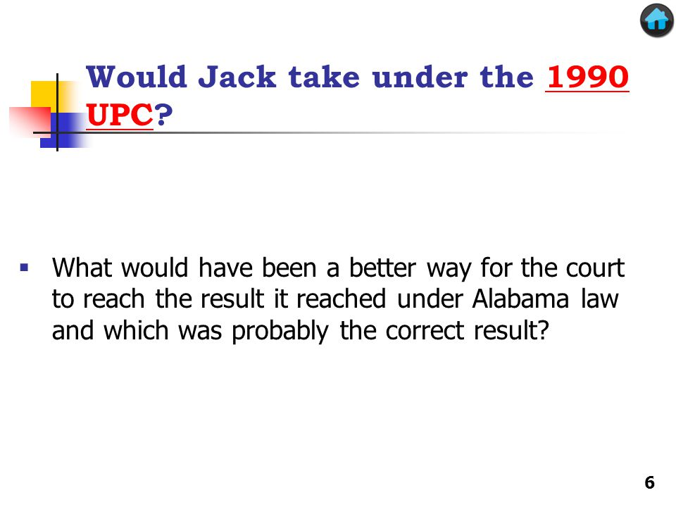 Would Jack take under the 1990 UPC?1990 UPC  What would have been a better way for the court to reach the result it reached under Alabama law and which was probably the correct result.
