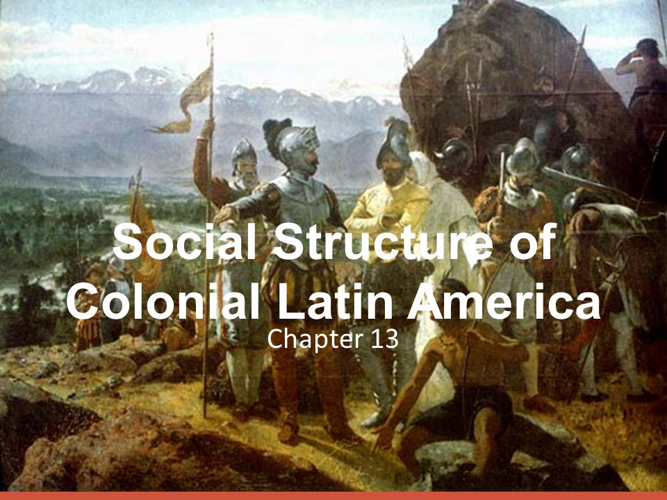 Social Structure of Colonial Latin America Chapter 13