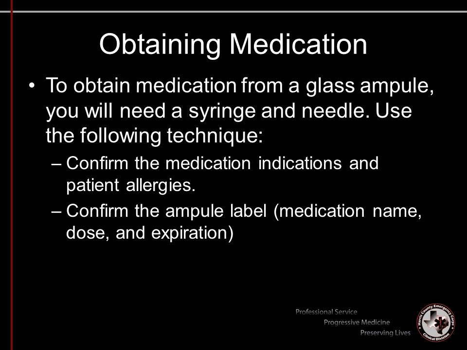 Obtaining Medication To obtain medication from a glass ampule, you will need a syringe and needle. Use the following technique: –Confirm the medicatio