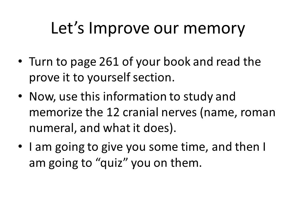 Let's Improve our memory Turn to page 261 of your book and read the prove it to yourself section. Now, use this information to study and memorize the