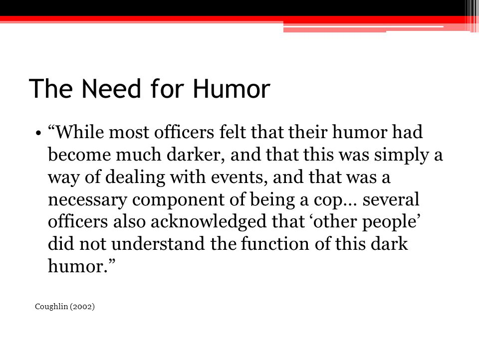 """The Need for Humor """"While most officers felt that their humor had become much darker, and that this was simply a way of dealing with events, and that"""