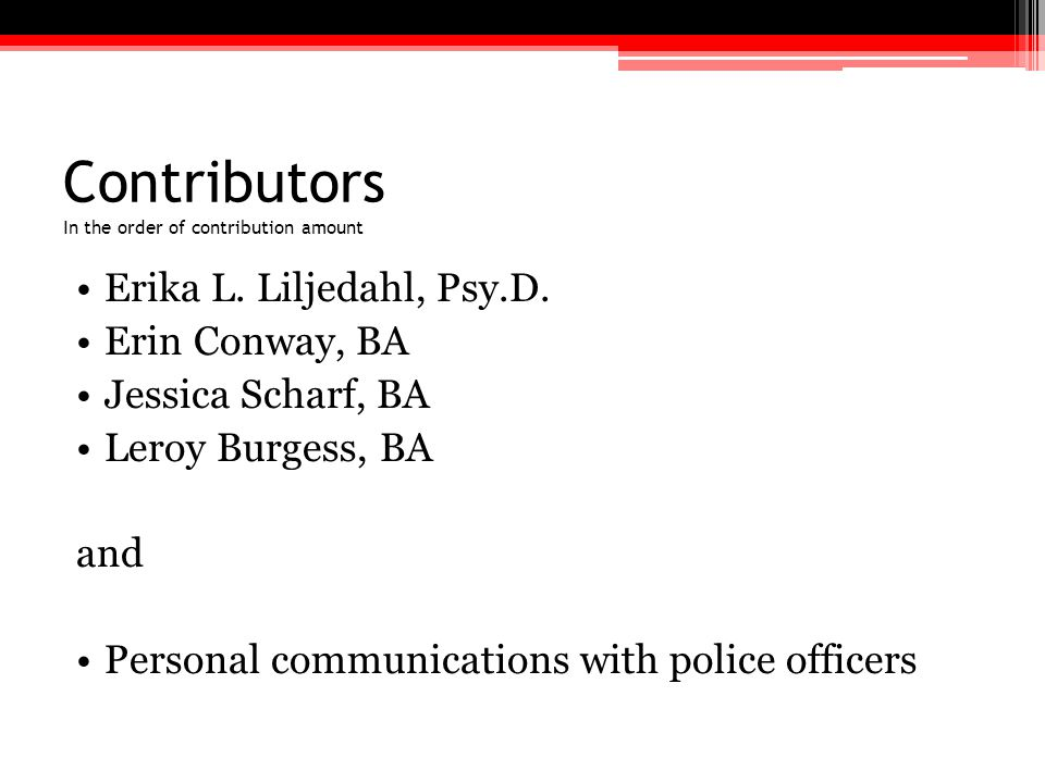 Contributors In the order of contribution amount Erika L. Liljedahl, Psy.D. Erin Conway, BA Jessica Scharf, BA Leroy Burgess, BA and Personal communic