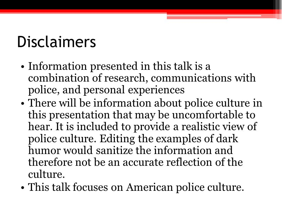 Disclaimers Information presented in this talk is a combination of research, communications with police, and personal experiences There will be inform