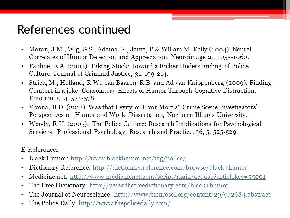 References continued Moran, J.M., Wig, G.S., Adams, R., Janta, P & Willam M. Kelly (2004). Neural Correlates of Humor Detection and Appreciation. Neur