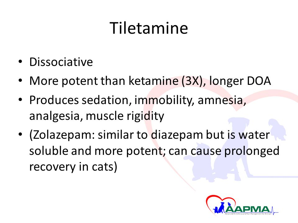 Tiletamine Dissociative More potent than ketamine (3X), longer DOA Produces sedation, immobility, amnesia, analgesia, muscle rigidity (Zolazepam: similar to diazepam but is water soluble and more potent; can cause prolonged recovery in cats)