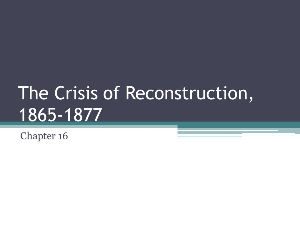 The Crisis of Reconstruction, 1865-1877 Chapter 16
