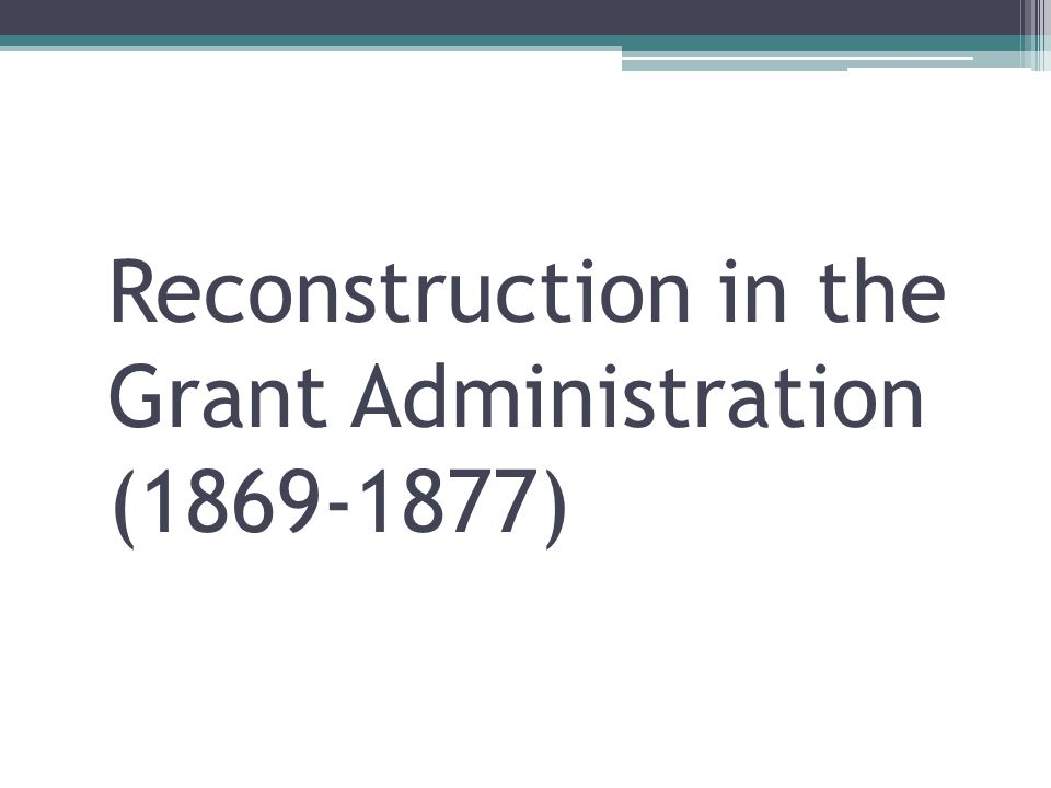 Reconstruction in the Grant Administration (1869-1877)