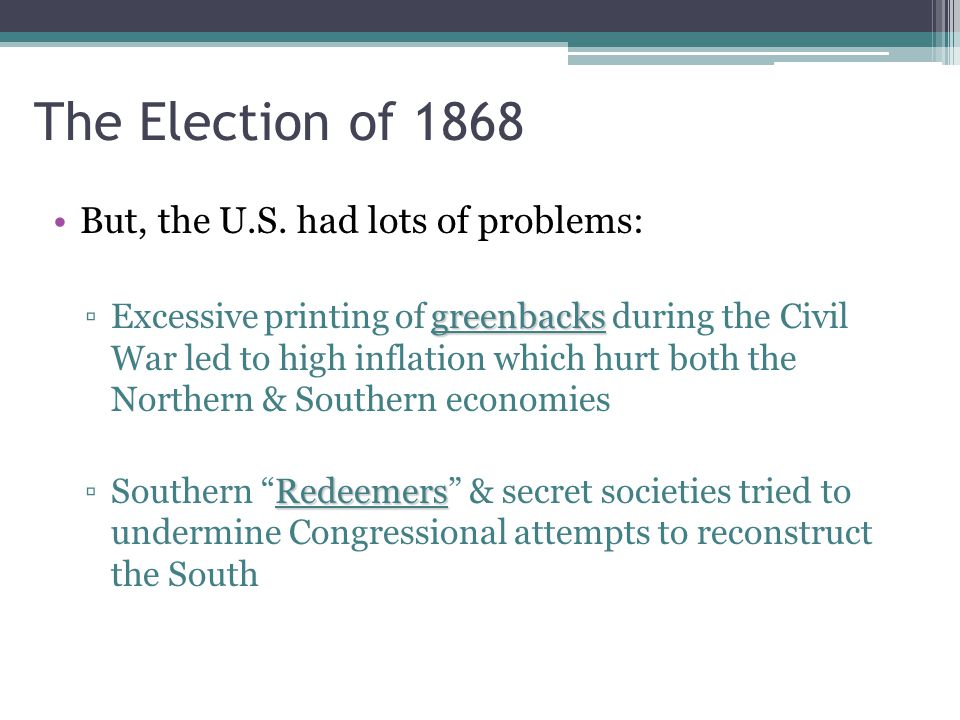 The Election of 1868 But, the U.S.