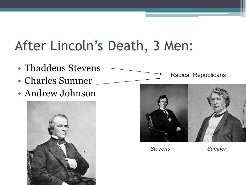 After Lincoln's Death, 3 Men: Thaddeus Stevens Charles Sumner Andrew Johnson Radical Republicans Stevens Sumner