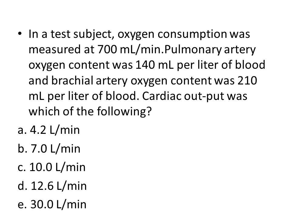PatientNormal O 2 consumption(VO 2 )188 ml/min200-250mL/min Arterial-venous O 2 content difference 5.3 ml/dl blood3.0-5.0 ml/dl blood Heart rate12260-100 beats/min Mean Pulmonary Capillary Wedge Pressure 25 mm Hg<15 mmHg Right Ventricular Systolic pressure End-Diastolic pressure 80 mm Hg 16 mm Hg <28mmHg <8mmHg Right Ventricular End Diastolic volume 140 ml/m 2 60-88mL/m2 Use the data in the table above to calculate cardiac output and ejection fraction · Evaluate the mean electrical axis of the heart using the ECG shown overleaf