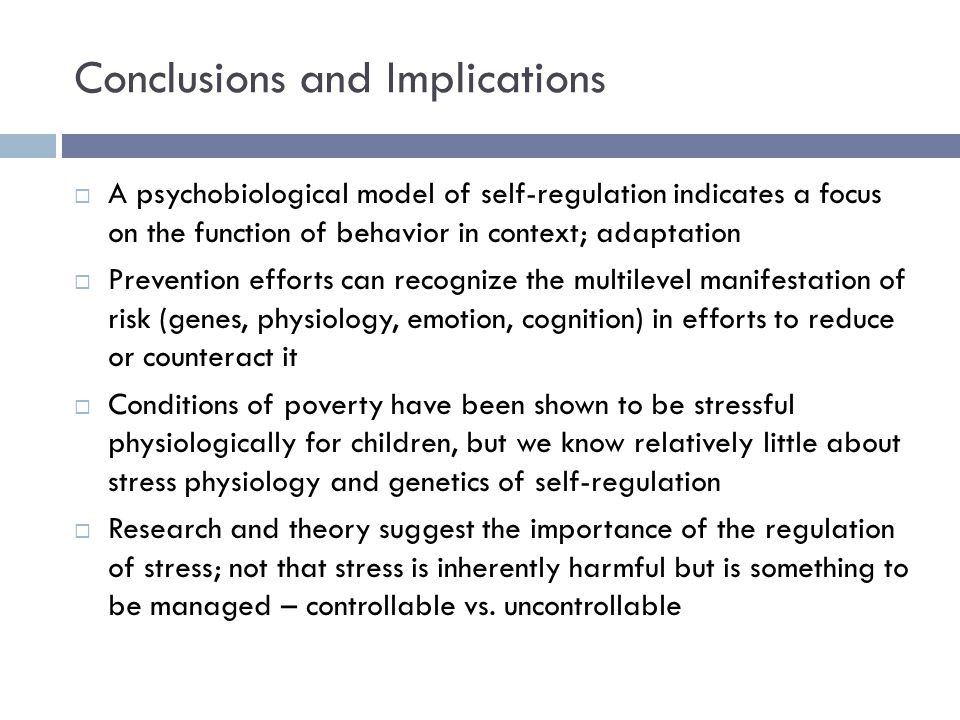 Conclusions and Implications  A psychobiological model of self-regulation indicates a focus on the function of behavior in context; adaptation  Prev