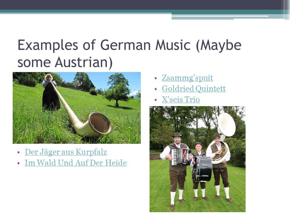Examples of German Music (Maybe some Austrian) Zsammg spuit Goldried Quintett X seis Trio Der Jäger aus Kurpfalz Im Wald Und Auf Der Heide