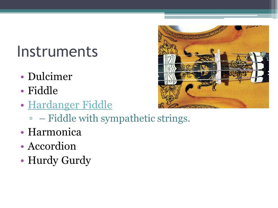 Instruments Dulcimer Fiddle Hardanger Fiddle ▫ – Fiddle with sympathetic strings.
