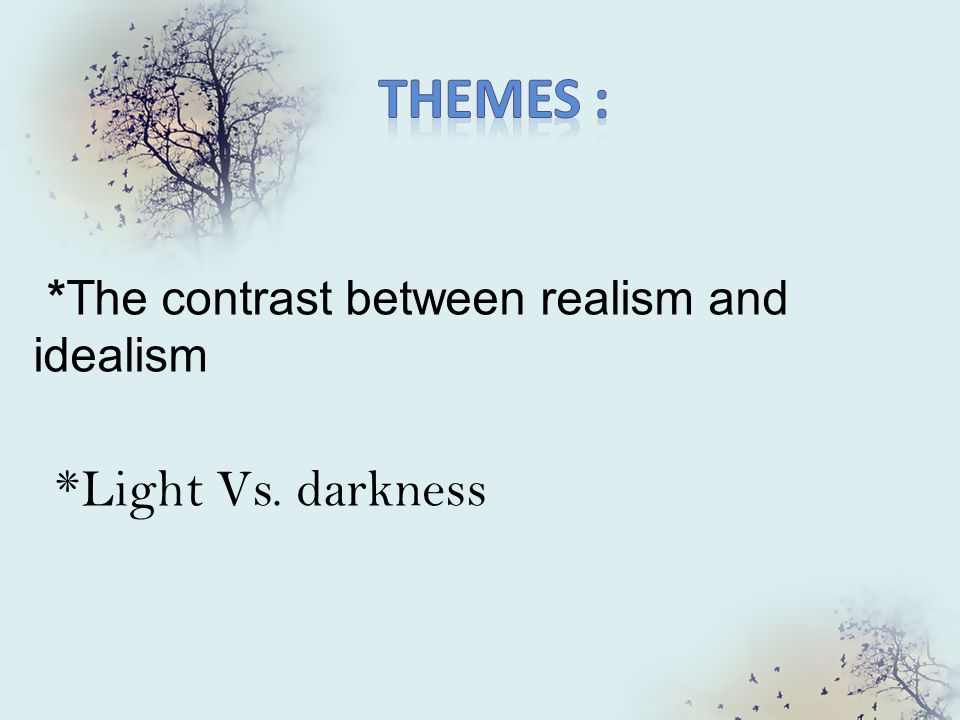 *The contrast between realism and idealism *Light Vs. darkness