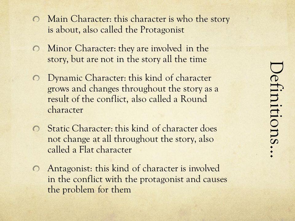 Types of Characters  Main Character  Minor Character  Dynamic Character  Static Character  Protagonist vs.