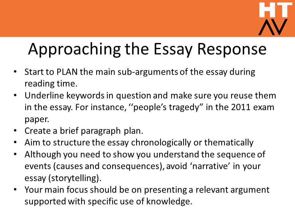 Approaching the Essay Response Start to PLAN the main sub-arguments of the essay during reading time.