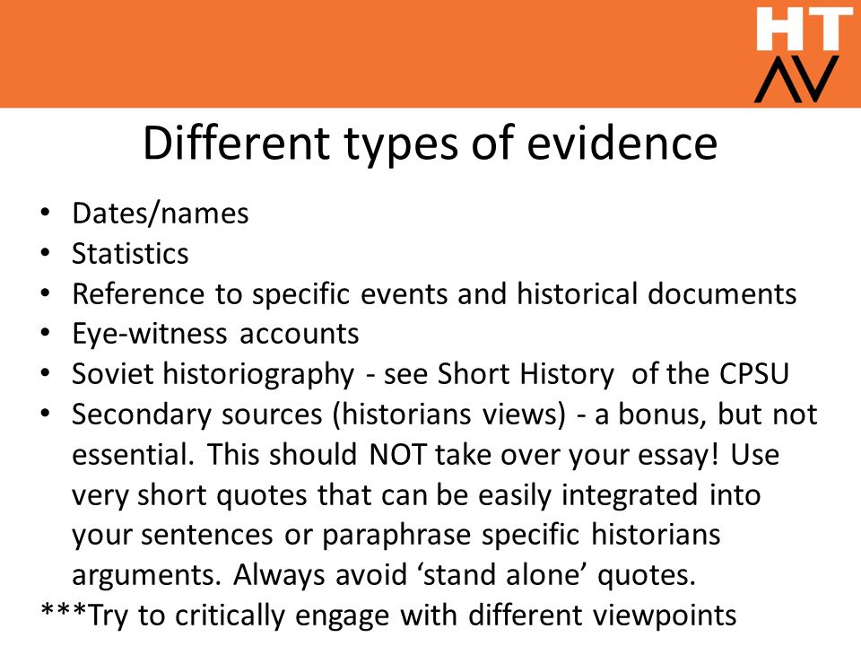 Different types of evidence Dates/names Statistics Reference to specific events and historical documents Eye-witness accounts Soviet historiography - see Short History of the CPSU Secondary sources (historians views) - a bonus, but not essential.