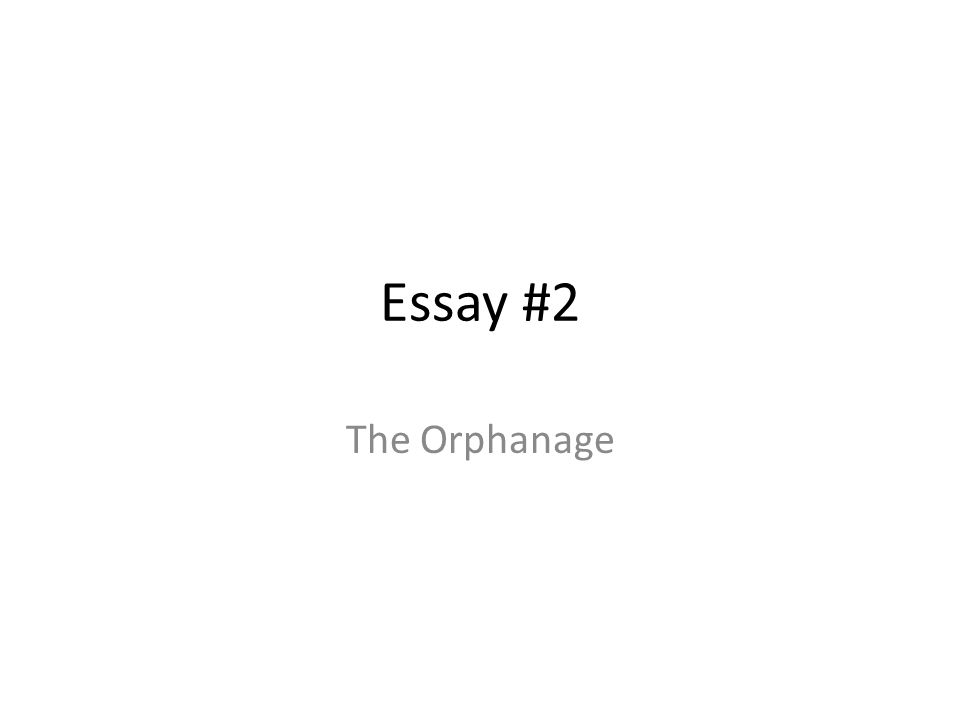Essay #2 The Orphanage