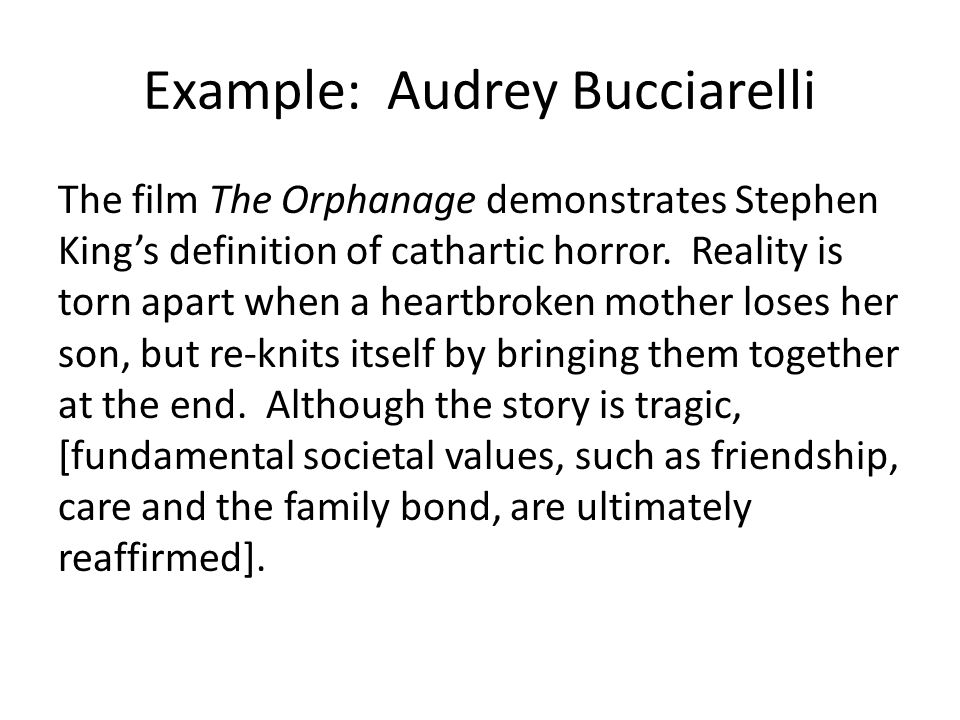 Example: Stephanie Gutierrez The movie El Orfanato is a[an example of] cathartic horror because [reality] re-forms around morals we can embrace and believe in.