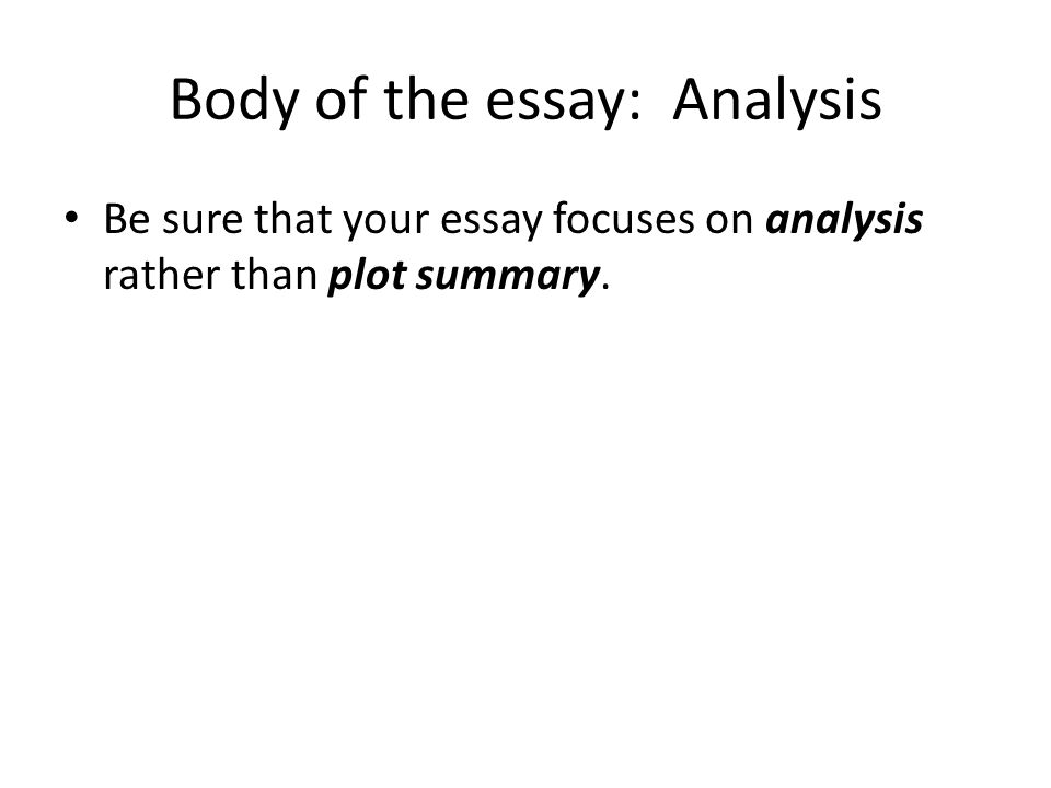Body of the essay: Analysis Be sure that your essay focuses on analysis rather than plot summary.