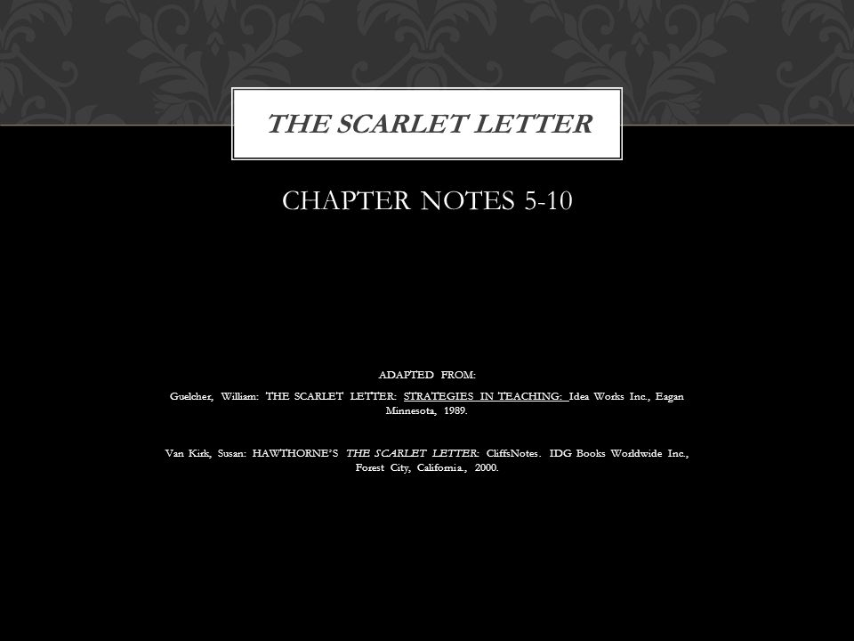 CHAPTER NOTES 5-10 ADAPTED FROM: Guelcher, William: THE SCARLET LETTER: STRATEGIES IN TEACHING: Idea Works Inc., Eagan Minnesota, 1989.