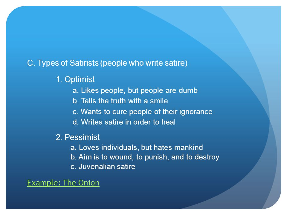 C. Types of Satirists (people who write satire) 1.