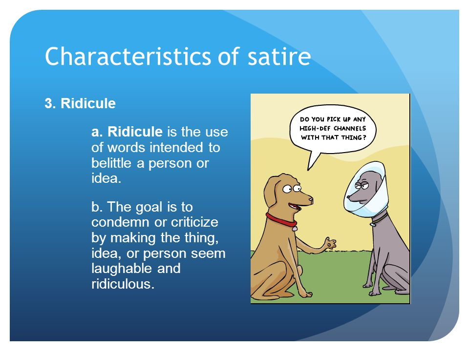 Characteristics of satire 3. Ridicule a.