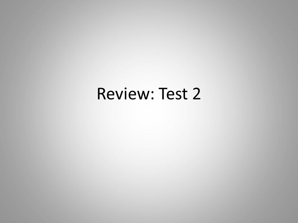 Review: Test 2