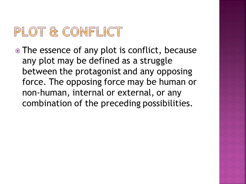  The essence of any plot is conflict, because any plot may be defined as a struggle between the protagonist and any opposing force. The opposing forc