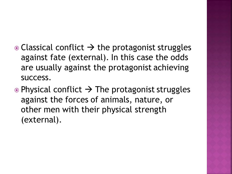  Classical conflict  the protagonist struggles against fate (external). In this case the odds are usually against the protagonist achieving success.