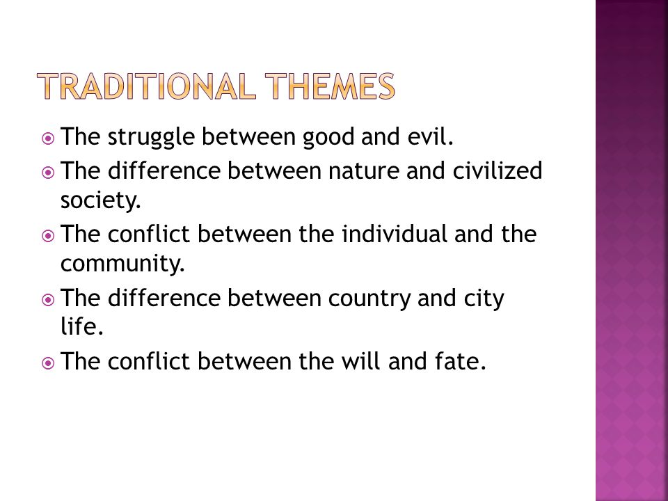  The struggle between good and evil.  The difference between nature and civilized society.  The conflict between the individual and the community.