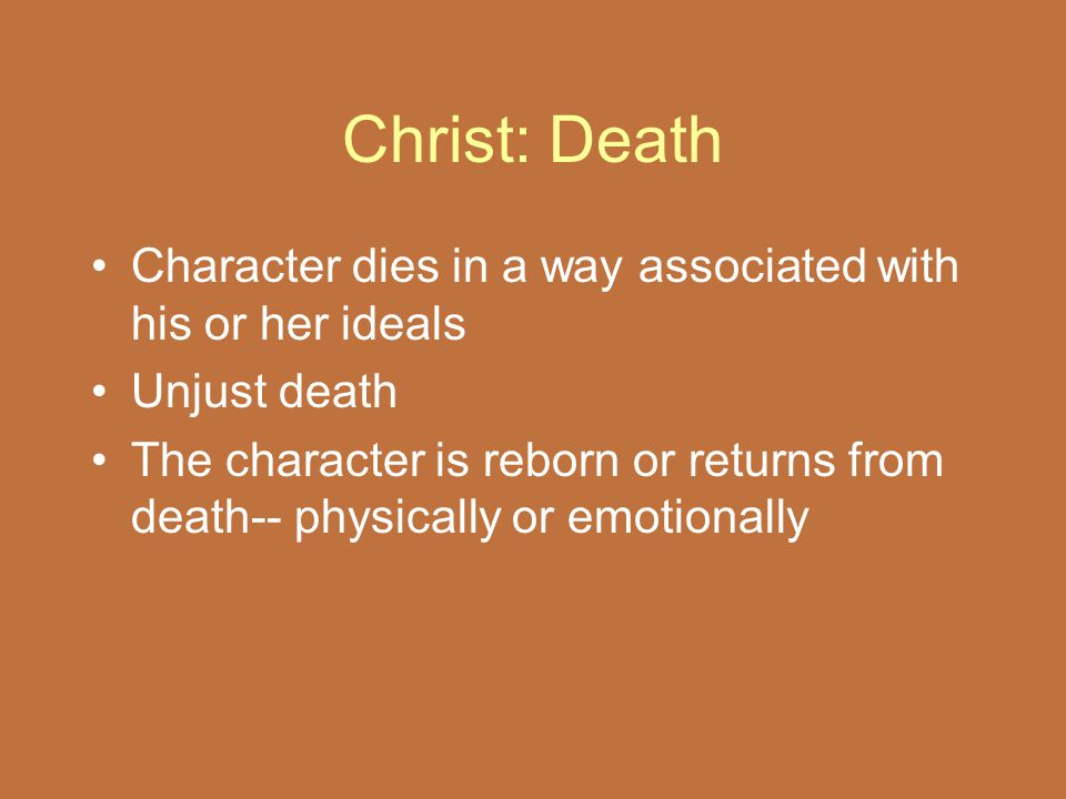 Christ: Death Character dies in a way associated with his or her ideals Unjust death The character is reborn or returns from death-- physically or emo