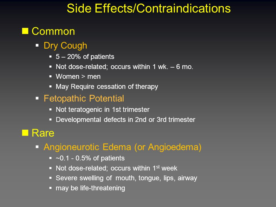 Side Effects/Contraindications Common  Dry Cough  5 – 20% of patients  Not dose-related; occurs within 1 wk.