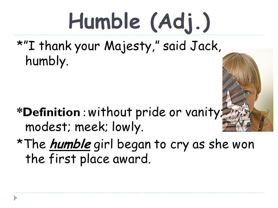 Humble (Adj.) * I thank your Majesty, said Jack, humbly.