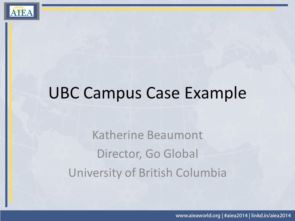 UBC Campus Case Example Katherine Beaumont Director, Go Global University of British Columbia