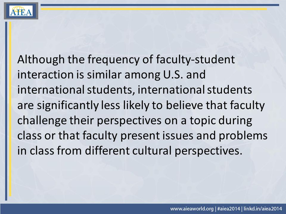 Although the frequency of faculty-student interaction is similar among U.S.