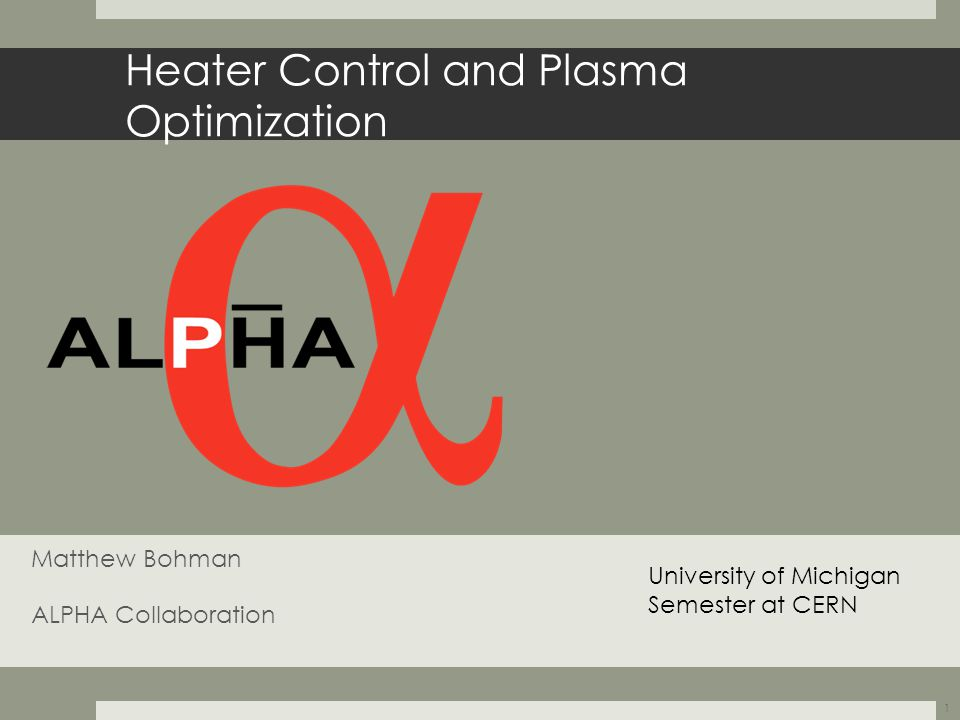 Heater Control and Plasma Optimization Matthew Bohman ALPHA Collaboration University of Michigan Semester at CERN 1
