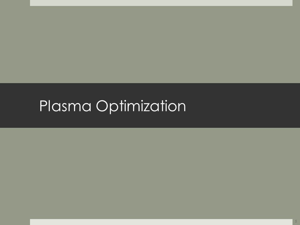 Plasma Optimization 5
